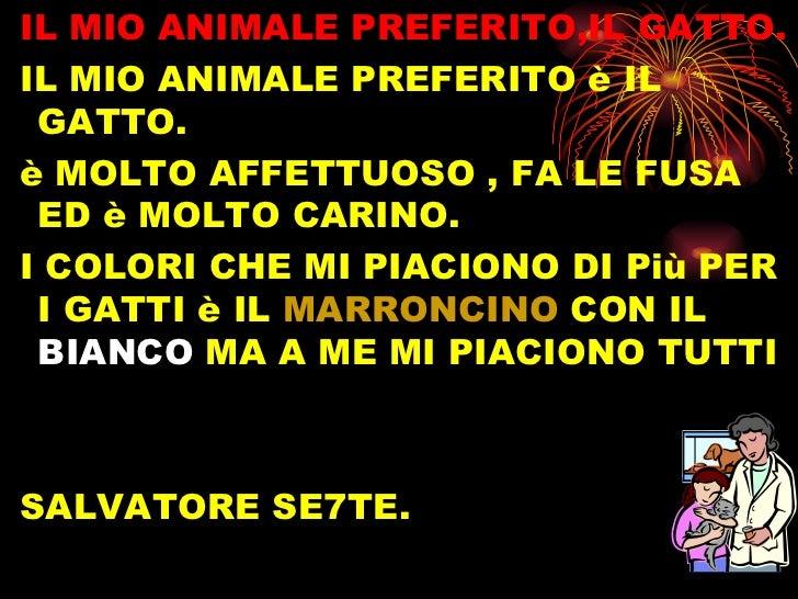 <ul><li>IL MIO ANIMALE PREFERITO,IL GATTO. </li></ul><ul><li>IL MIO ANIMALE PREFERITO è IL GATTO. </li></ul><ul><li>è MOLT...