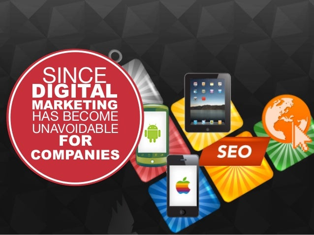 DIGITAL SINCE  MARKETING  HAS BECOME  UNAVOIDABLE  FOR  COMPANIES