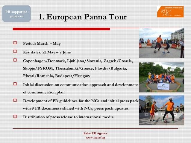 1. European Panna Tour  Period: March – May  Key dates: 22 May – 2 June  Copenhagen/Denmark, Ljubljana/Slovenia, Zagreb...