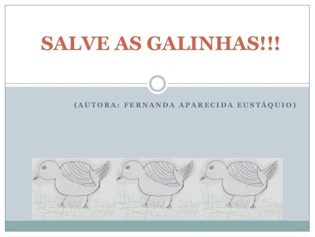 SALVE AS GALINHAS!!!  (AUTORA: FERNANDA APARECIDA EUSTÁQUIO)