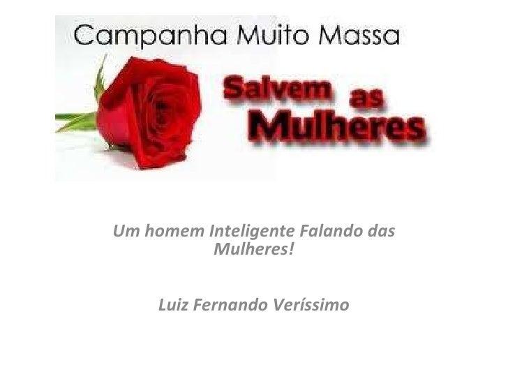 Um homem Inteligente Falando das Mulheres!   Luiz Fernando Veríssimo