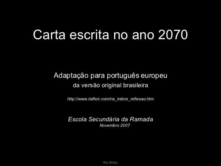 <ul><li>Carta escrita no ano 2070 </li></ul><ul><li>Adaptação para português europeu </li></ul><ul><li>da versão original ...