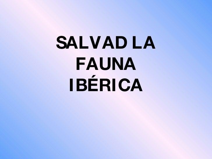 SALVAD LA FAUNA IBÉRICA