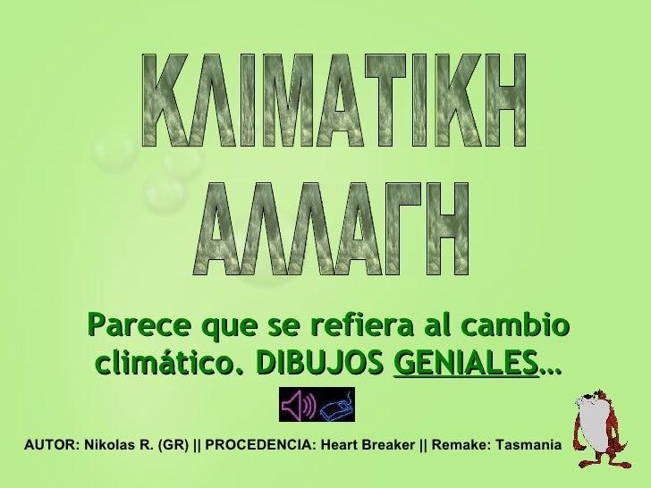 Parece que se refiera al cambio climático. DIBUJOS  GENIALES … AUTOR: Nikolas R. (GR) || PROCEDENCIA: Heart Breaker || Rem...