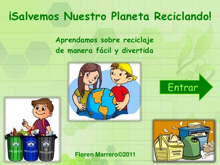 ¡Salvemos Nuestro Planeta Reciclando!        Aprendamos sobre reciclaje        de manera fácil y divertida                ...