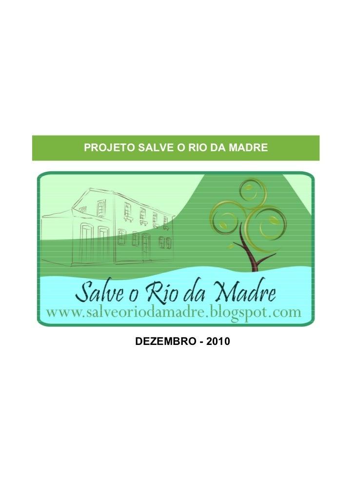 PROJETO SALVE O RIO DA MADRE       DEZEMBRO - 2010