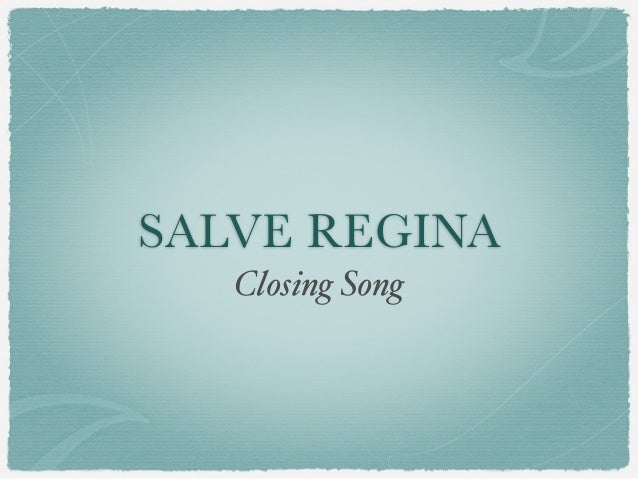 SALVE REGINA Closing Song