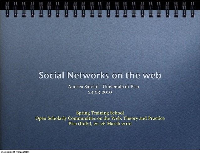 Social Networks on the web Andrea Salvini - Università di Pisa 24.03.2010 Spring Training School Open Scholarly Communitie...