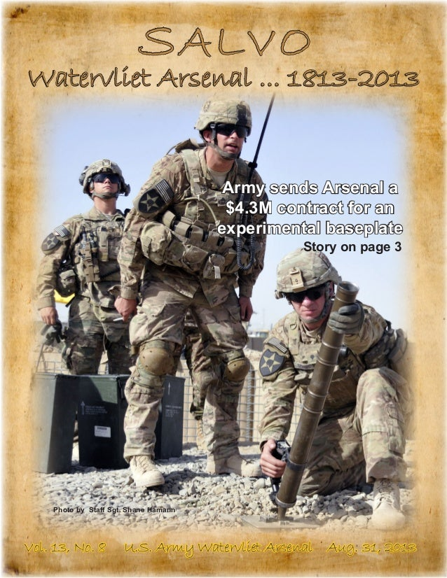 SALVO Watervliet Arsenal ... 1813-2013 Vol. 13, No. 8 U.S. Army Watervliet Arsenal Aug. 31, 2013 Army sends Arsenal a $4.3...