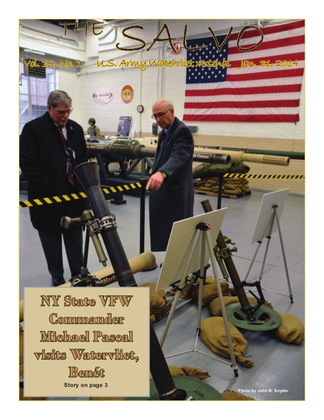 THE Vol. 14, No. 1  SALVO  U.S. Army Watervliet Arsenal Jan. 31, 2014  NY State VFW Commander Michael Pascal visits Waterv...