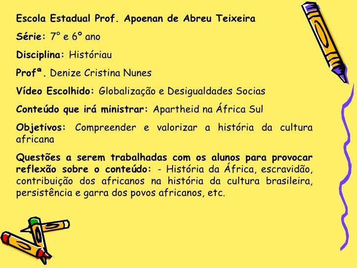 Escola Estadual Prof. Apoenan de Abreu Teixeira Série:  7° e 6º ano Disciplina:  Históriau Profª.  Denize Cristina Nunes V...