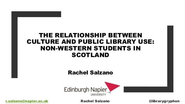 THE RELATIONSHIP BETWEEN CULTURE AND PUBLIC LIBRARY USE: NON-WESTERN STUDENTS IN SCOTLAND Rachel Salzano r.salzano@napier....