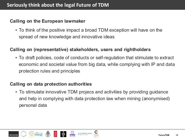 SeriouslythinkaboutthelegalFutureofTDM Calling on the European lawmaker ▪ To think of the positive impact a broad T...