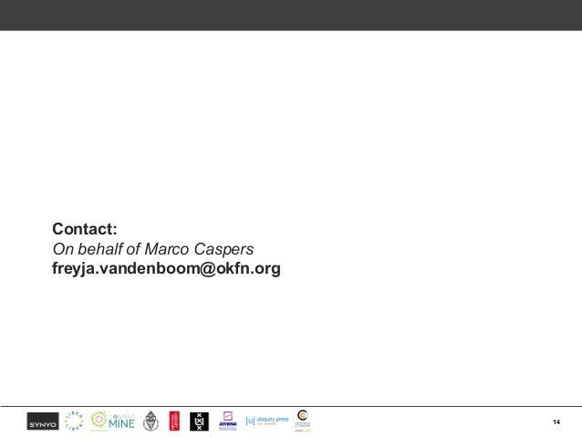 Contact: On behalf of Marco Caspers freyja.vandenboom@okfn.org 14