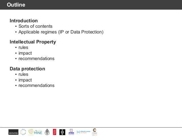 Outline Introduction ▪ Sorts of contents ▪ Applicable regimes (IP or Data Protection) Intellectual Property ▪ rules ▪ impa...