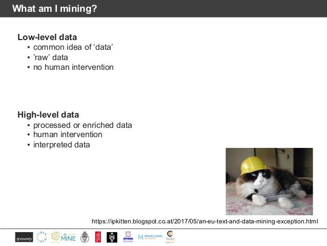 What am I mining? Low-level data ▪ common idea of 'data' ▪ 'raw' data ▪ no human intervention High-level data ▪ processed ...