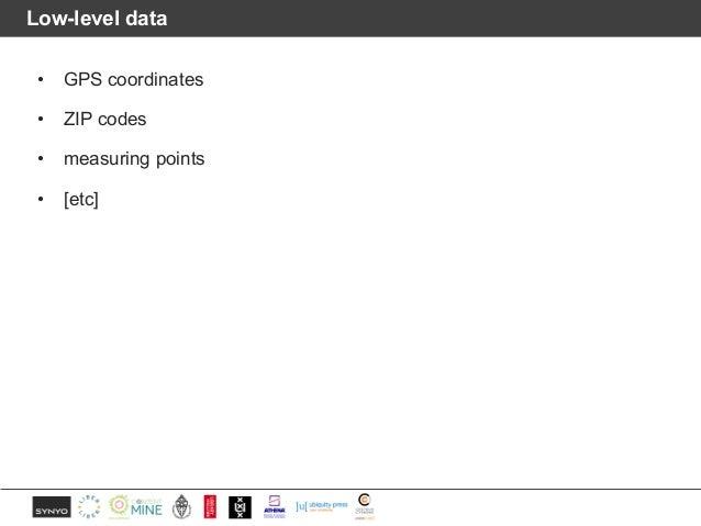 Low-level data • GPS coordinates • ZIP codes • measuring points • [etc]