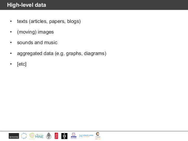 High-level data • texts (articles, papers, blogs) • (moving) images • sounds and music • aggregated data (e.g. graphs, dia...