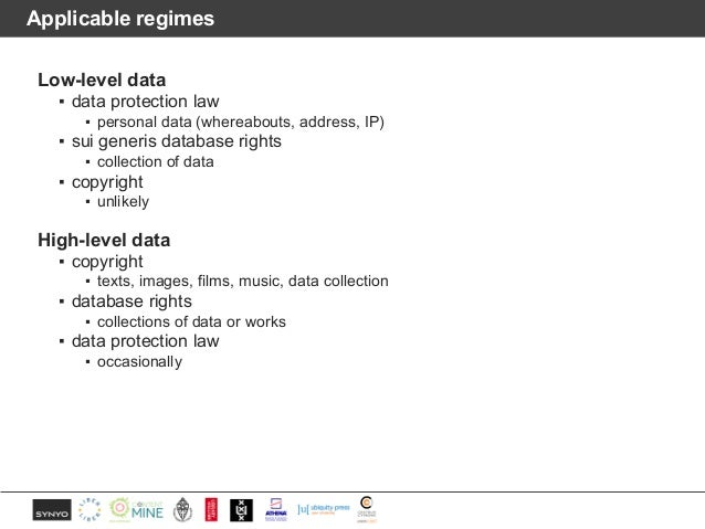 Applicable regimes Low-level data ▪ data protection law ▪ personal data (whereabouts, address, IP) ▪ sui generis database ...