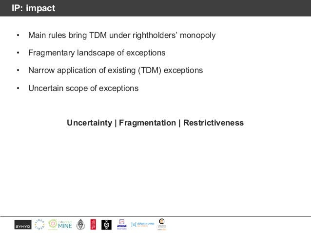 IP: impact • Main rules bring TDM under rightholders' monopoly • Fragmentary landscape of exceptions • Narrow application ...