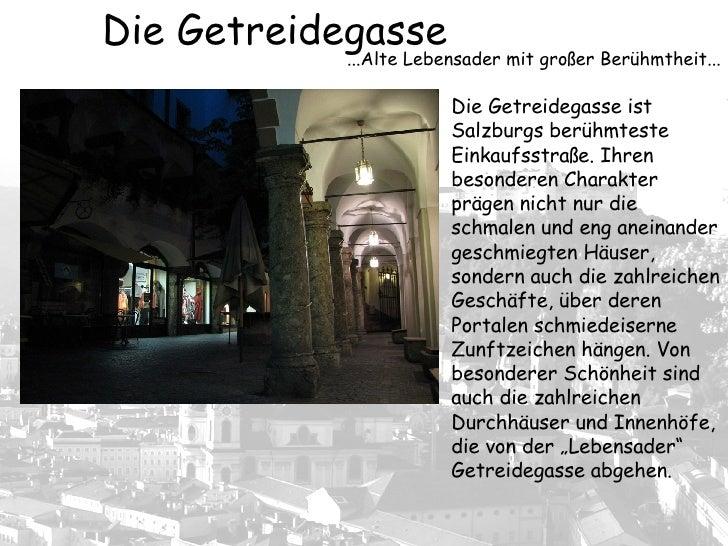 Die Getreidegasse ist Salzburgs berühmteste Einkaufsstraße. Ihren besonderen Charakter prägen nicht nur die schmalen und e...