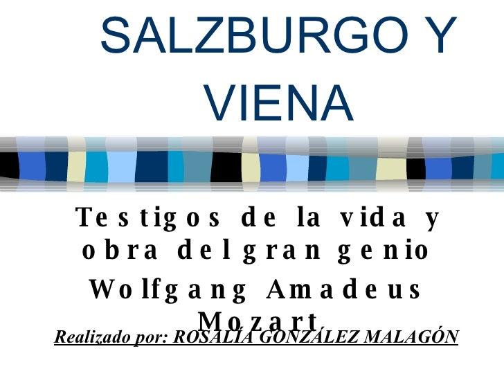 SALZBURGO Y VIENA Testigos de la vida y obra del gran genio Wolfgang Amadeus Mozart Realizado por: ROSALÍA GONZÁLEZ MALAGÓN