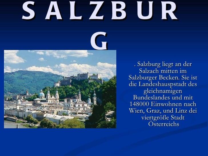 S ALZB UR    G        . Salzburg liegt an der           Salzach mitten im      Salzburger Becken. Sie ist      die Landesh...