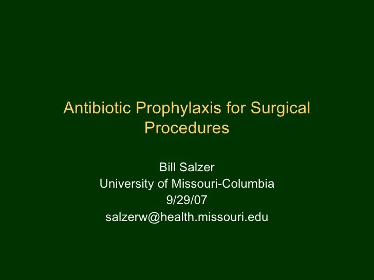 Antibiotic Prophylaxis for Surgical Procedures Bill Salzer University of Missouri-Columbia 9/29/07 [email_address]