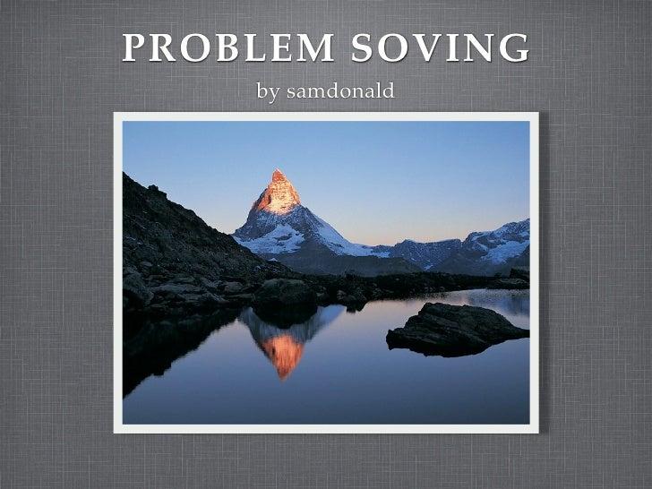 PROBLEM SOVING     by samdonald