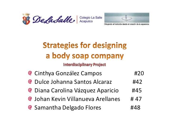 Strategiesfordesigning<br />a bodysoapcompany<br />Interdisciplinary Project<br />Cinthya González Campos                 ...