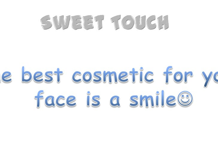 SweetTouch<br />Thebestcosmeticforyour<br />faceis a smile<br />