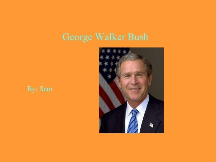 George Walker Bush By: Sam