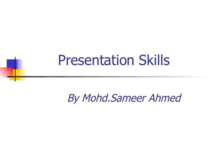 Presentation Skills By Mohd.Sameer Ahmed