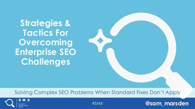 #SMX @sam_marsden Solving Complex SEO Problems When Standard Fixes Don't Apply Strategies & Tactics For Overcoming Enterpr...