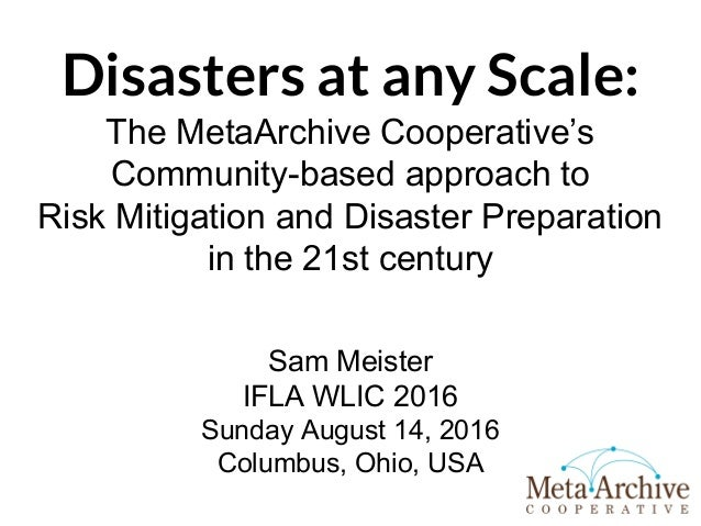 Disasters at any Scale: The MetaArchive Cooperative's Community-based approach to Risk Mitigation and Disaster Preparation...