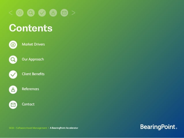 SAM – Software Asset Management   A BearingPoint Accelerator Contents Market Drivers Our Approach Client Benefits Reference...