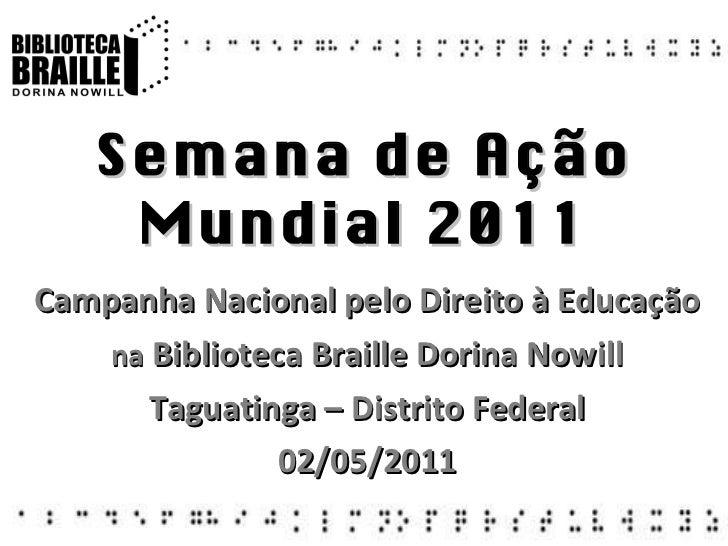 Semana de Ação Mundial 2011 Campanha Nacional pelo Direito à Educação na  Biblioteca Braille Dorina Nowill Taguatinga – Di...