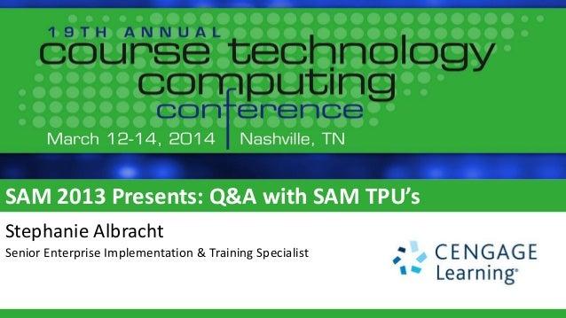 SAM 2013 Presents: Q&A with SAM TPU's Stephanie Albracht Senior Enterprise Implementation & Training Specialist
