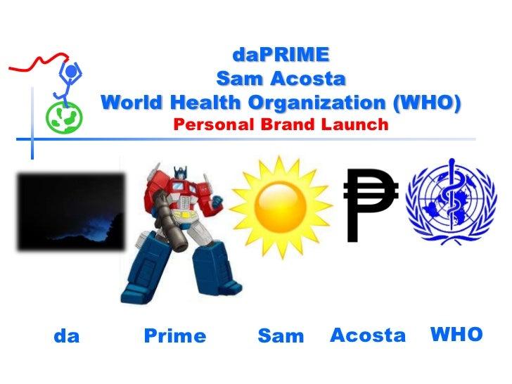 daPRIME               Sam Acosta     World Health Organization (WHO)           Personal Brand Launchda      Prime      Sam...