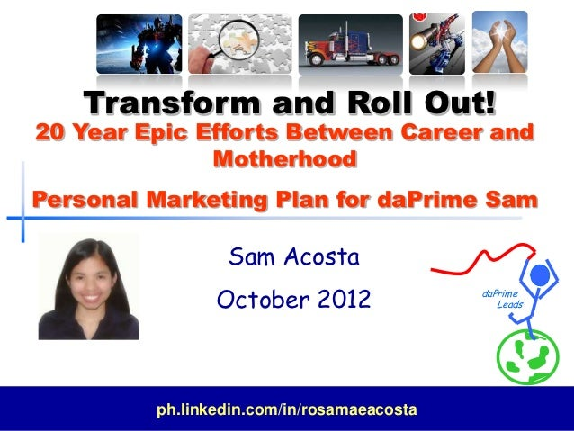 Transform and Roll Out!20 Year Epic Efforts Between Career and              MotherhoodPersonal Marketing Plan for daPrime ...