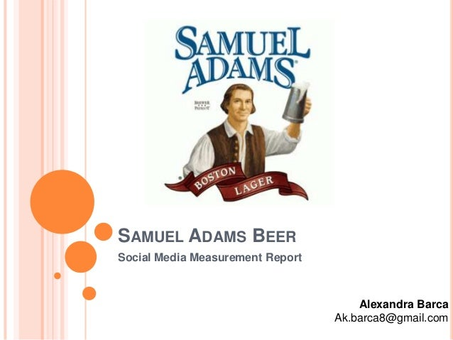 SAMUEL ADAMS BEER Social Media Measurement Report  Alexandra Barca Ak.barca8@gmail.com
