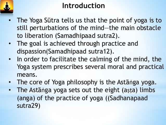 Introduction • The subject matter of a text must include  Lakshana : definition (Samadhipaad sutra 2)  Bheda : various d...