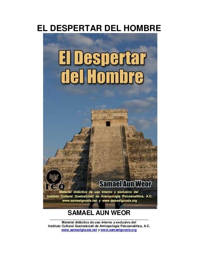 EL DESPERTAR DEL HOMBRE SAMAEL AUN WEOR _______________________________________________________ Material didáctico de uso ...