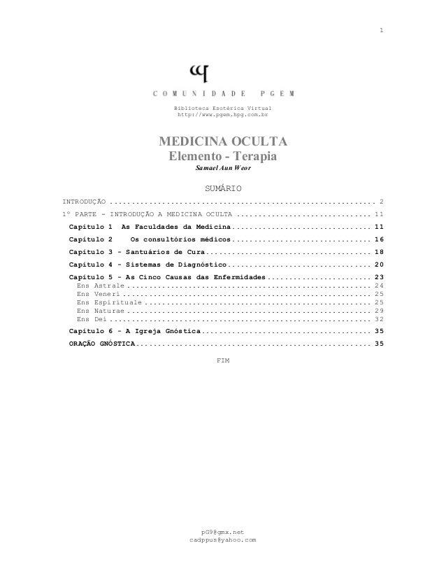 1 Biblioteca Esotérica Virtual http://www.pgem.hpg.com.br MEDICINA OCULTA Elemento - Terapia Samael Aun Weor SUMÁRIO INTRO...