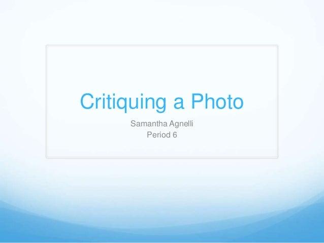 Critiquing a Photo Samantha Agnelli Period 6