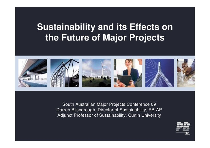 Sustainability and its Effects on  the Future of Major Projects           South Australian Major Projects Conference 09   ...