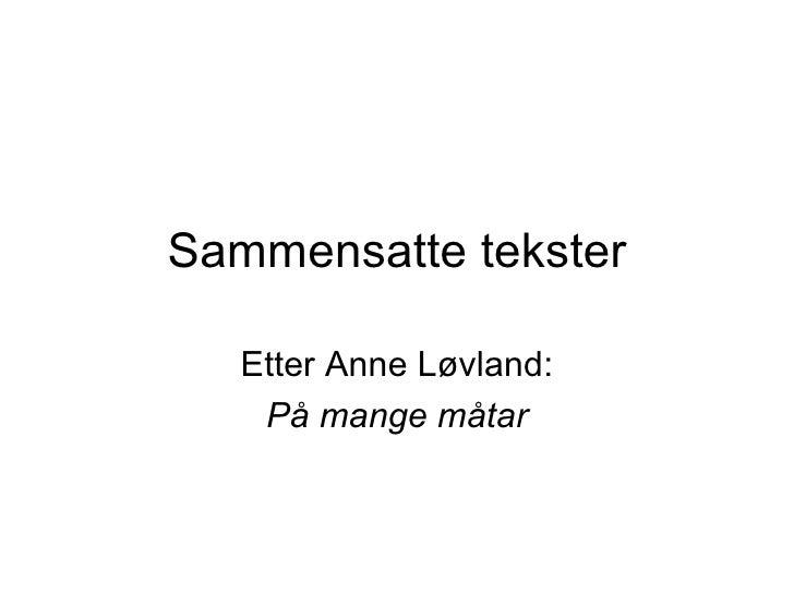 Sammensatte tekster Etter Anne Løvland: På mange måtar