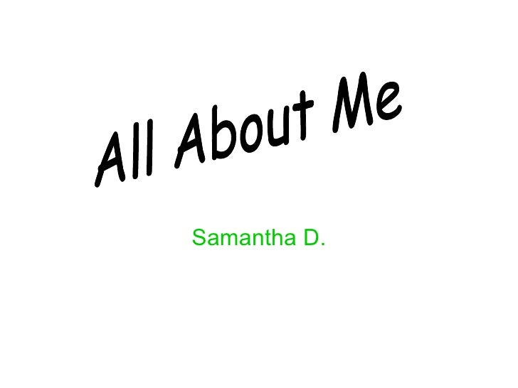 Samantha D. All About Me