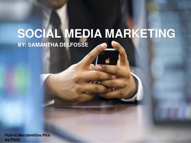 SOCIAL MEDIA MARKETING BY: SAMANTHA DELFOSSE Picture:MarylandGov.Pics via Flickr