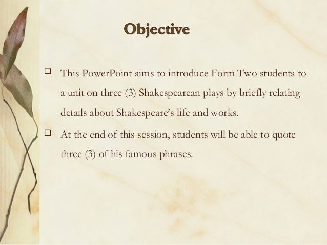    This PowerPoint aims to introduce Form Two students to    a unit on three (3) Shakespearean plays by briefly relating ...